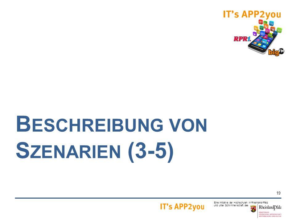 19 Eine Initiative der Hochschulen in Rheinland-Pfalz und unter Schirmherrschaft des B ESCHREIBUNG VON S ZENARIEN (3-5)