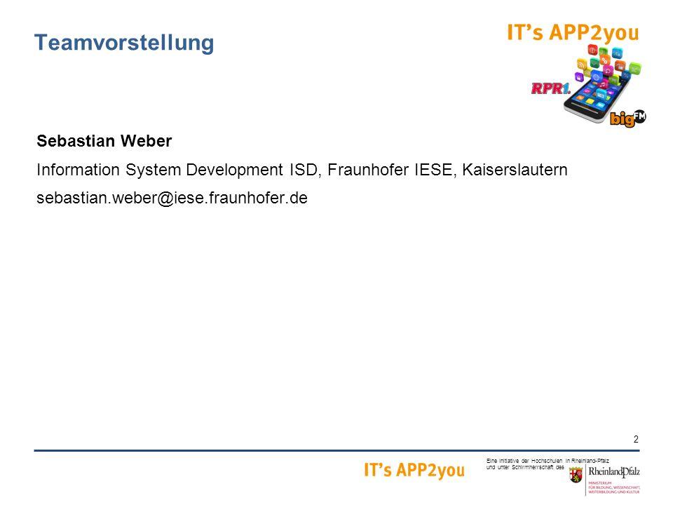 2 Eine Initiative der Hochschulen in Rheinland-Pfalz und unter Schirmherrschaft des Teamvorstellung Sebastian Weber Information System Development ISD, Fraunhofer IESE, Kaiserslautern sebastian.weber@iese.fraunhofer.de