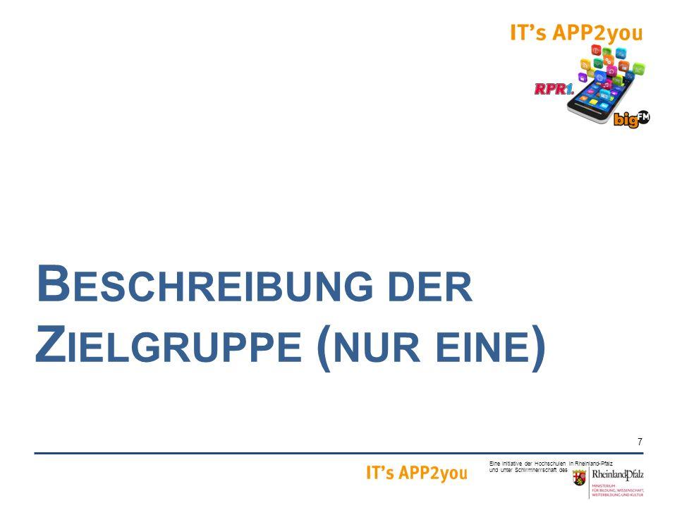 7 Eine Initiative der Hochschulen in Rheinland-Pfalz und unter Schirmherrschaft des B ESCHREIBUNG DER Z IELGRUPPE ( NUR EINE )
