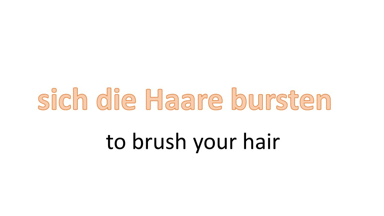 to brush your hair