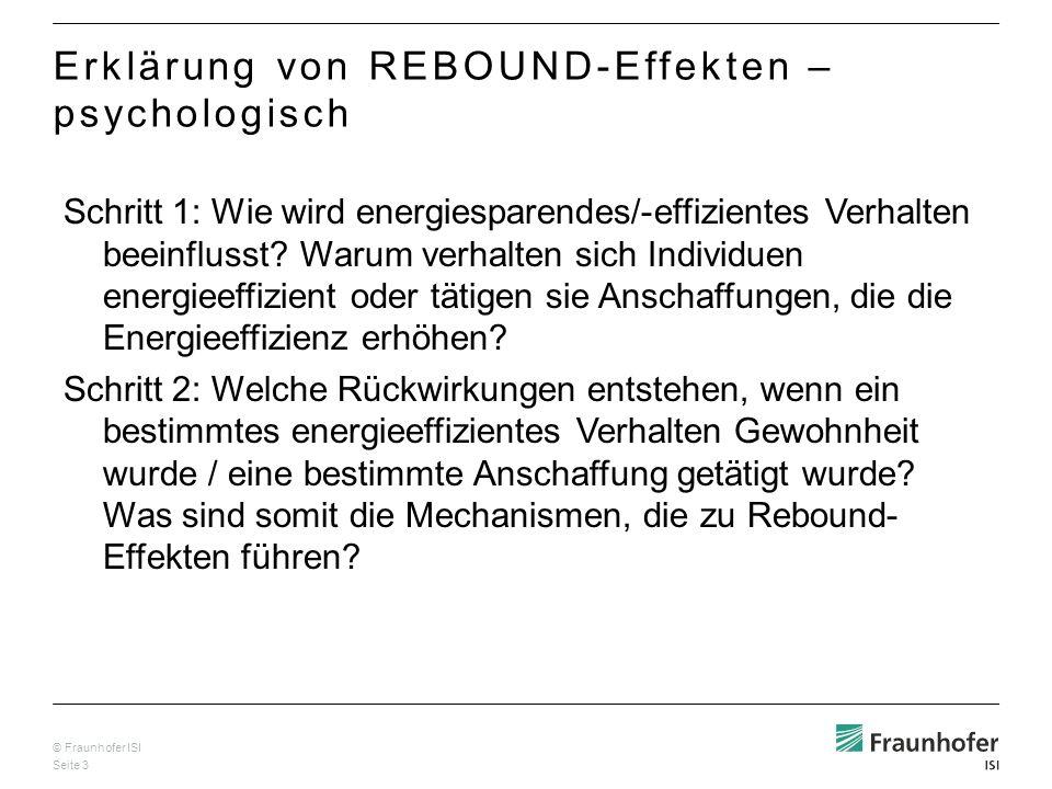 © Fraunhofer ISI Seite 3 Erklärung von REBOUND-Effekten – psychologisch Schritt 1: Wie wird energiesparendes/-effizientes Verhalten beeinflusst? Warum