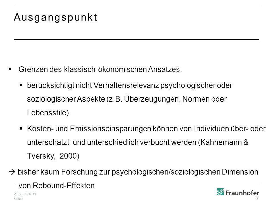 © Fraunhofer ISI Seite 2 Ausgangspunkt Grenzen des klassisch-ökonomischen Ansatzes: berücksichtigt nicht Verhaltensrelevanz psychologischer oder soziologischer Aspekte (z.B.