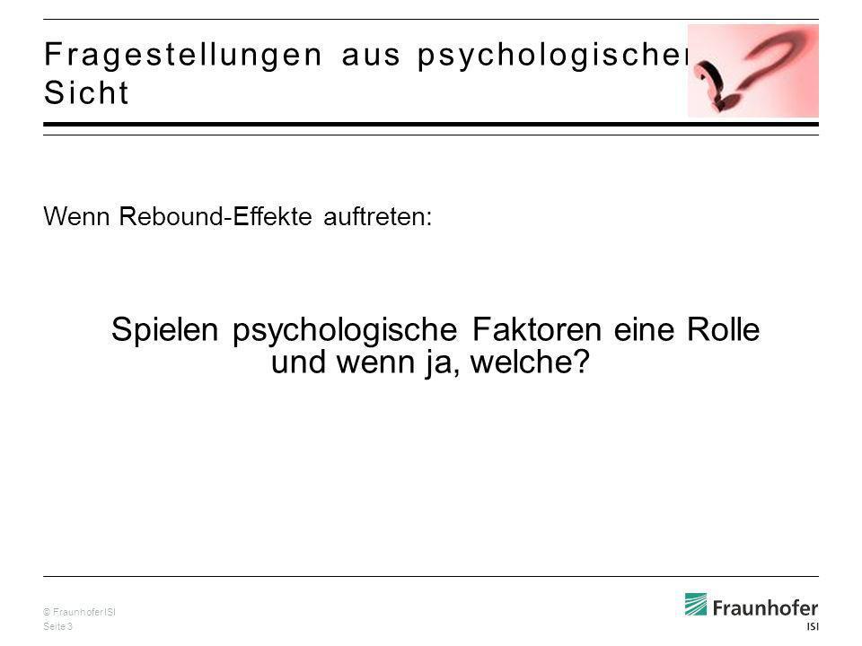 © Fraunhofer ISI Seite 3 Wenn Rebound-Effekte auftreten: Spielen psychologische Faktoren eine Rolle und wenn ja, welche.