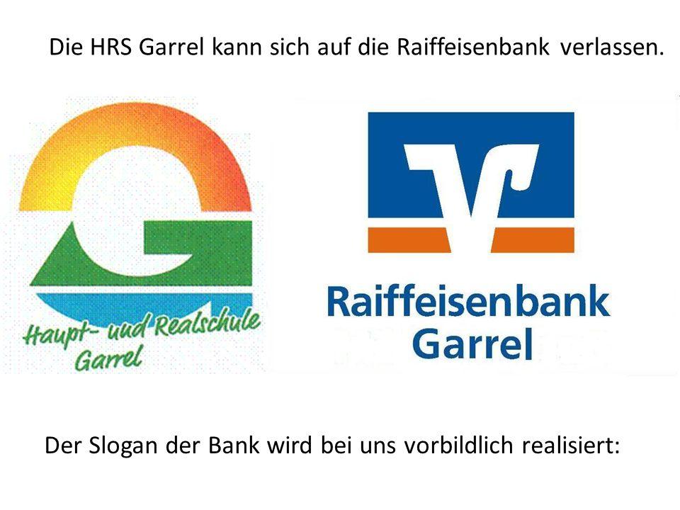 Die HRS Garrel kann sich auf die Raiffeisenbank verlassen. Der Slogan der Bank wird bei uns vorbildlich realisiert: