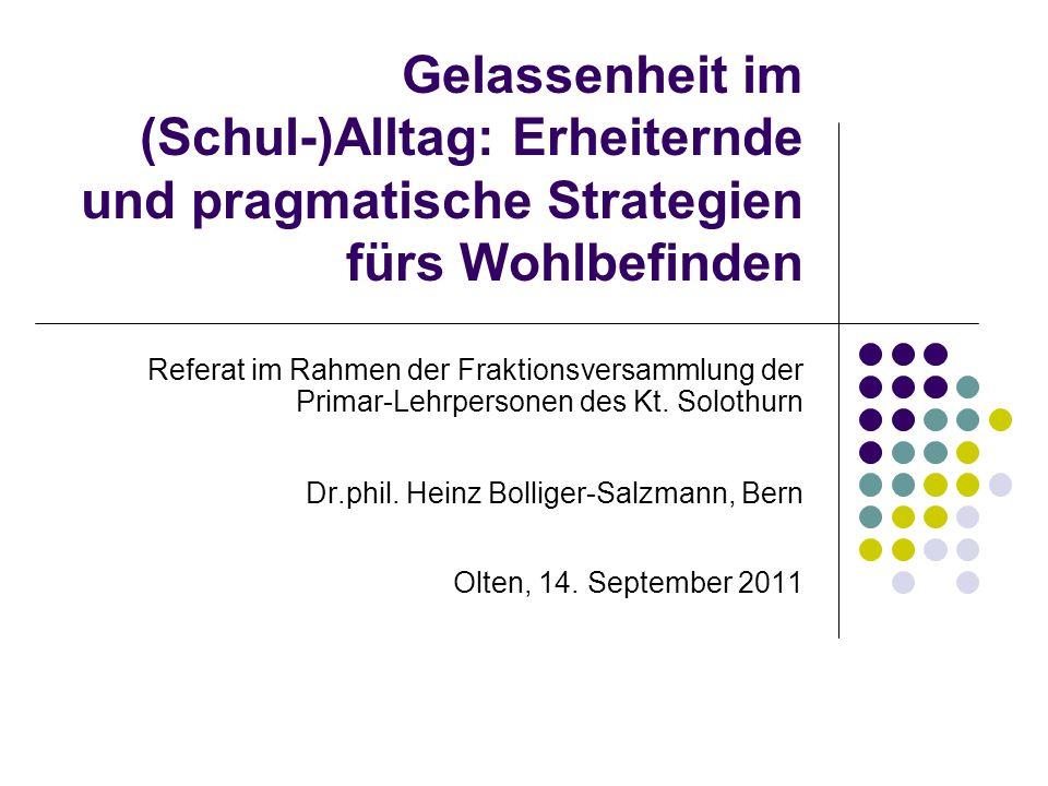 Gelassenheit im (Schul-)Alltag: Erheiternde und pragmatische Strategien fürs Wohlbefinden Referat im Rahmen der Fraktionsversammlung der Primar-Lehrpe