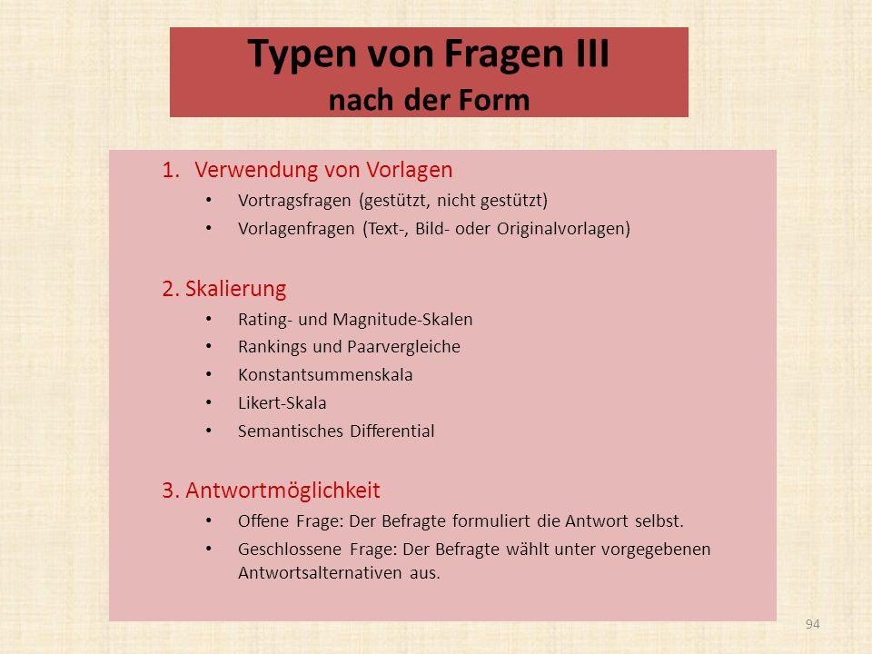 Typen von Fragen III nach der Form 1.Verwendung von Vorlagen Vortragsfragen (gestützt, nicht gestützt) Vorlagenfragen (Text-, Bild- oder Originalvorlagen) 2.