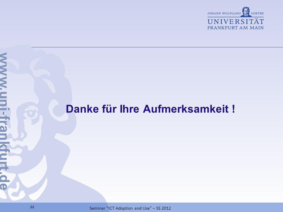 22 Seminar ICT Adoption and Use – SS 2012 Danke für Ihre Aufmerksamkeit !
