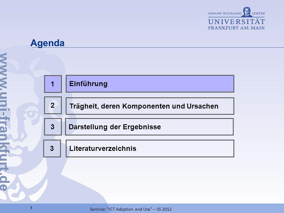 Agenda 2 Darstellung der Ergebnisse3 Trägheit, deren Komponenten und Ursachen 1 Einführung 3 Seminar ICT Adoption and Use – SS 2012 Literaturverzeichnis3