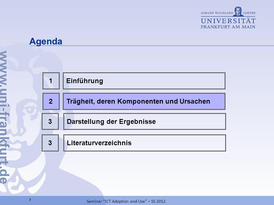 Agenda 2Trägheit, deren Komponenten und Ursachen 1Einführung 7 Seminar ICT Adoption and Use – SS 2012 Literaturverzeichnis3 3Darstellung der Ergebnisse