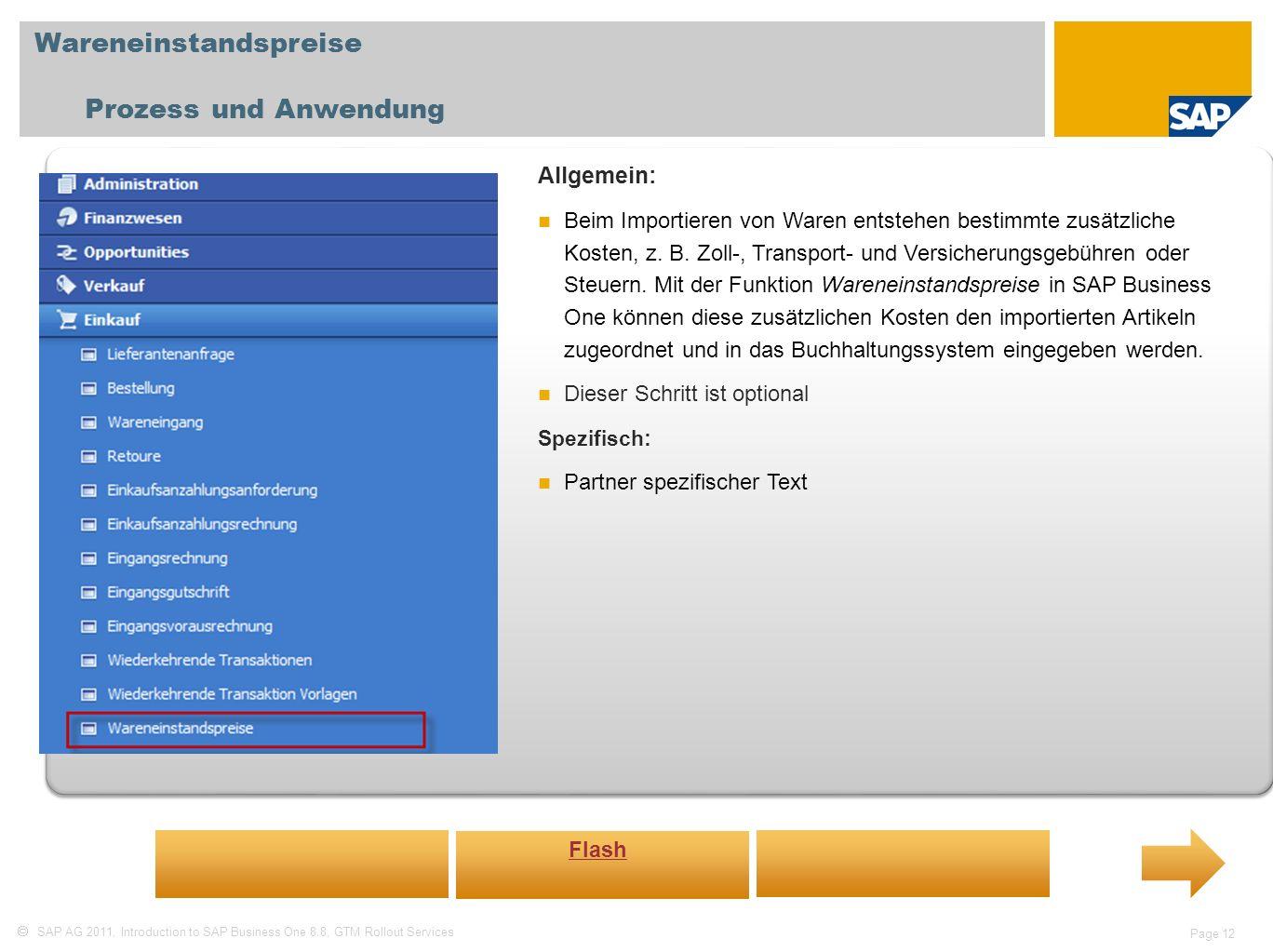 SAP AG 2011, Introduction to SAP Business One 8.8, GTM Rollout Services Page 12 Wareneinstandspreise Prozess und Anwendung Allgemein: Beim Importieren