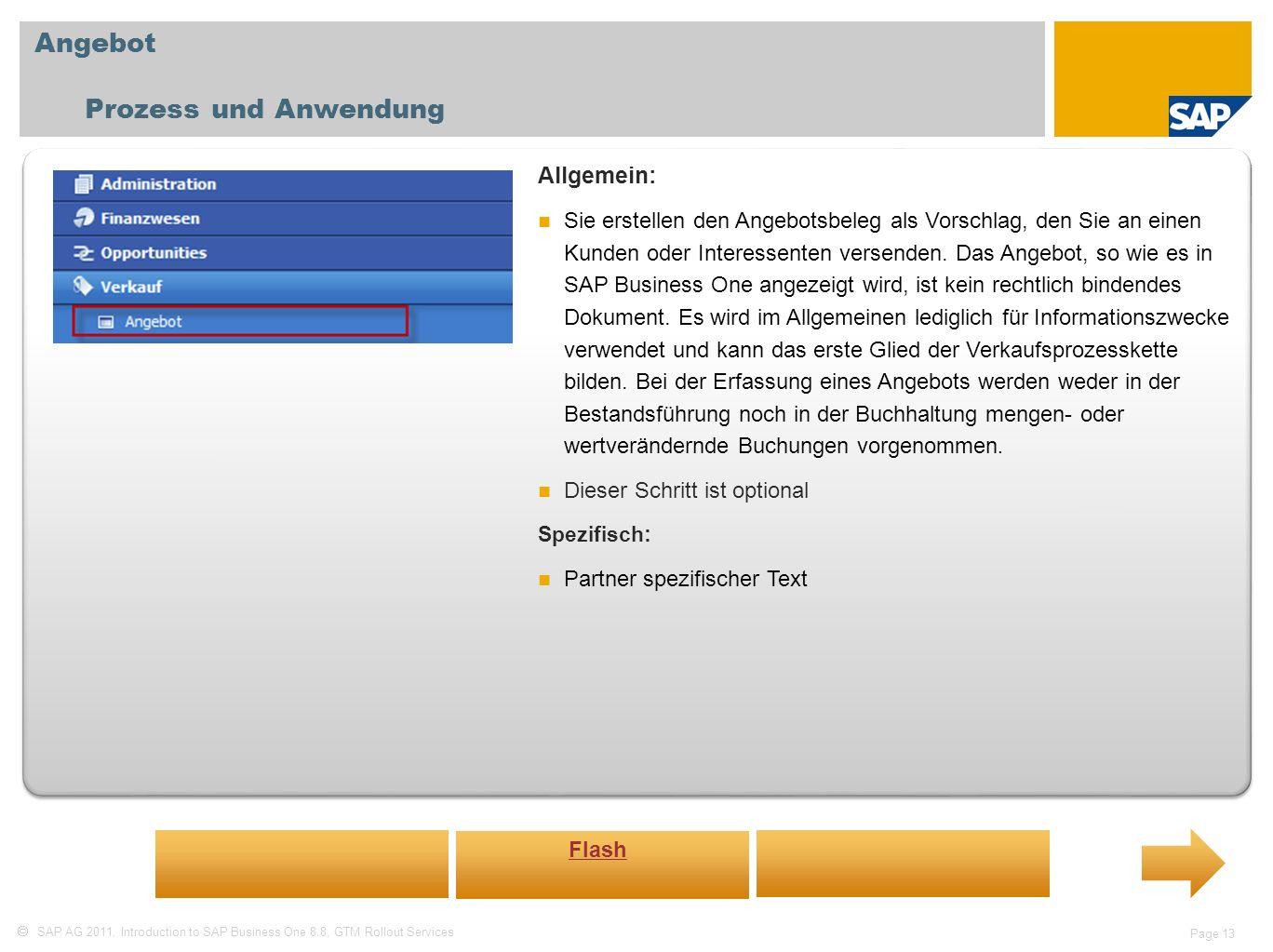 SAP AG 2011, Introduction to SAP Business One 8.8, GTM Rollout Services Page 13 Angebot Prozess und Anwendung Allgemein: Sie erstellen den Angebotsbel