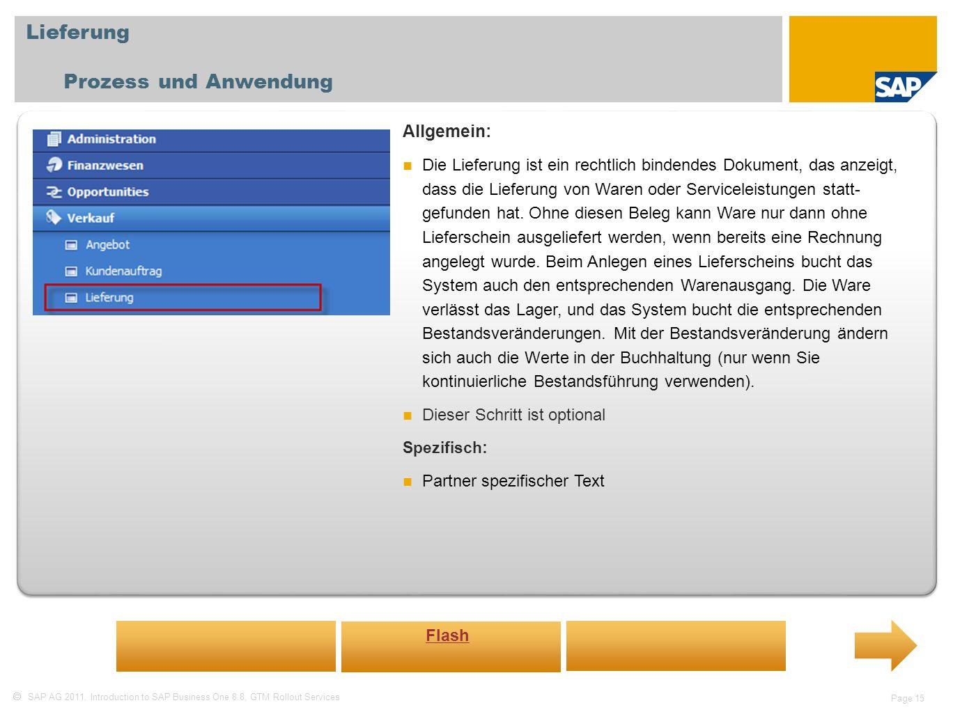 SAP AG 2011, Introduction to SAP Business One 8.8, GTM Rollout Services Page 15 Lieferung Prozess und Anwendung Allgemein: Die Lieferung ist ein recht