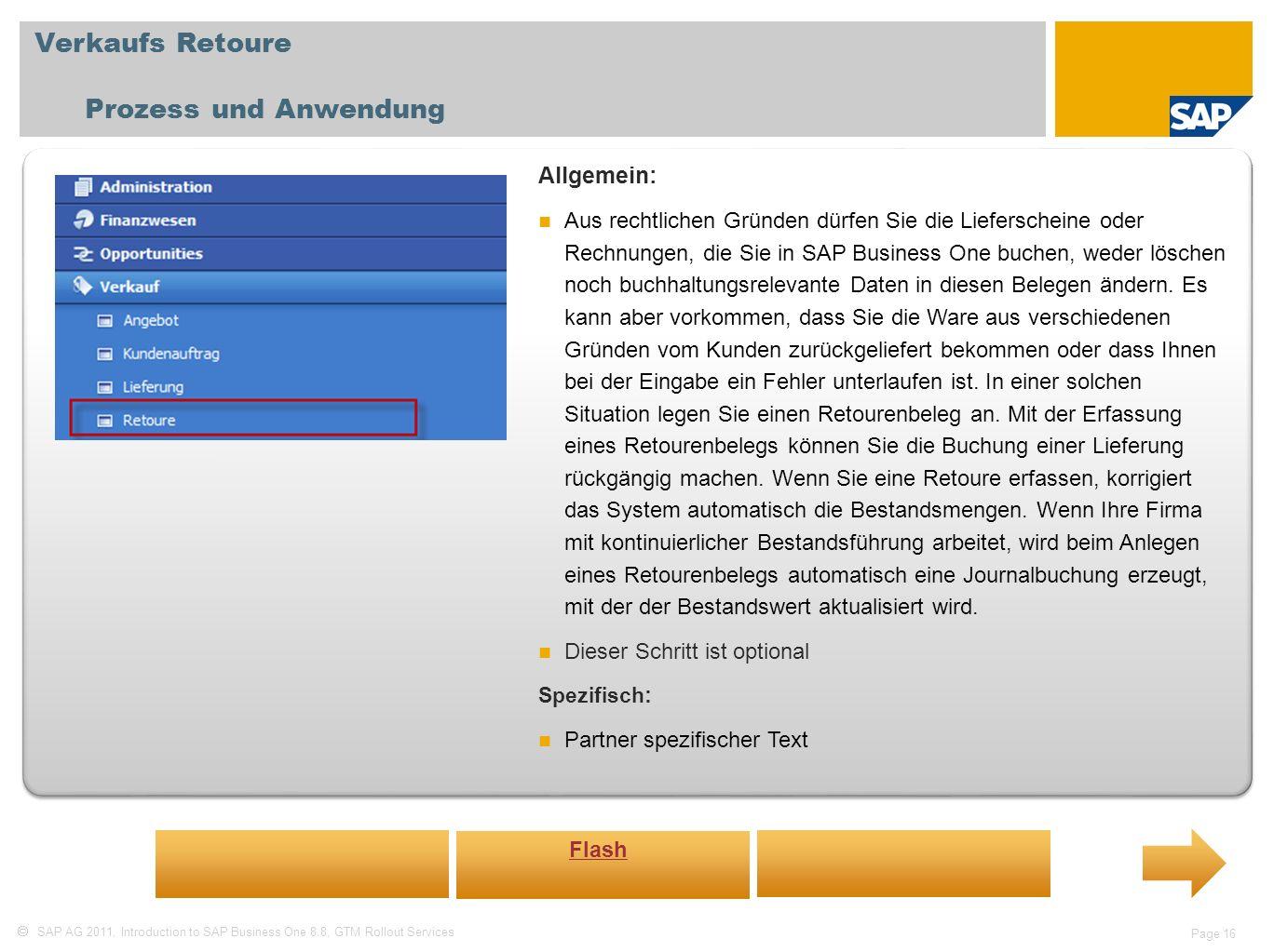 SAP AG 2011, Introduction to SAP Business One 8.8, GTM Rollout Services Page 16 Verkaufs Retoure Prozess und Anwendung Allgemein: Aus rechtlichen Grün
