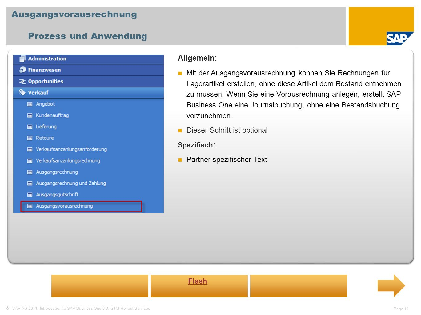 SAP AG 2011, Introduction to SAP Business One 8.8, GTM Rollout Services Page 19 Ausgangsvorausrechnung Prozess und Anwendung Allgemein: Mit der Ausgan