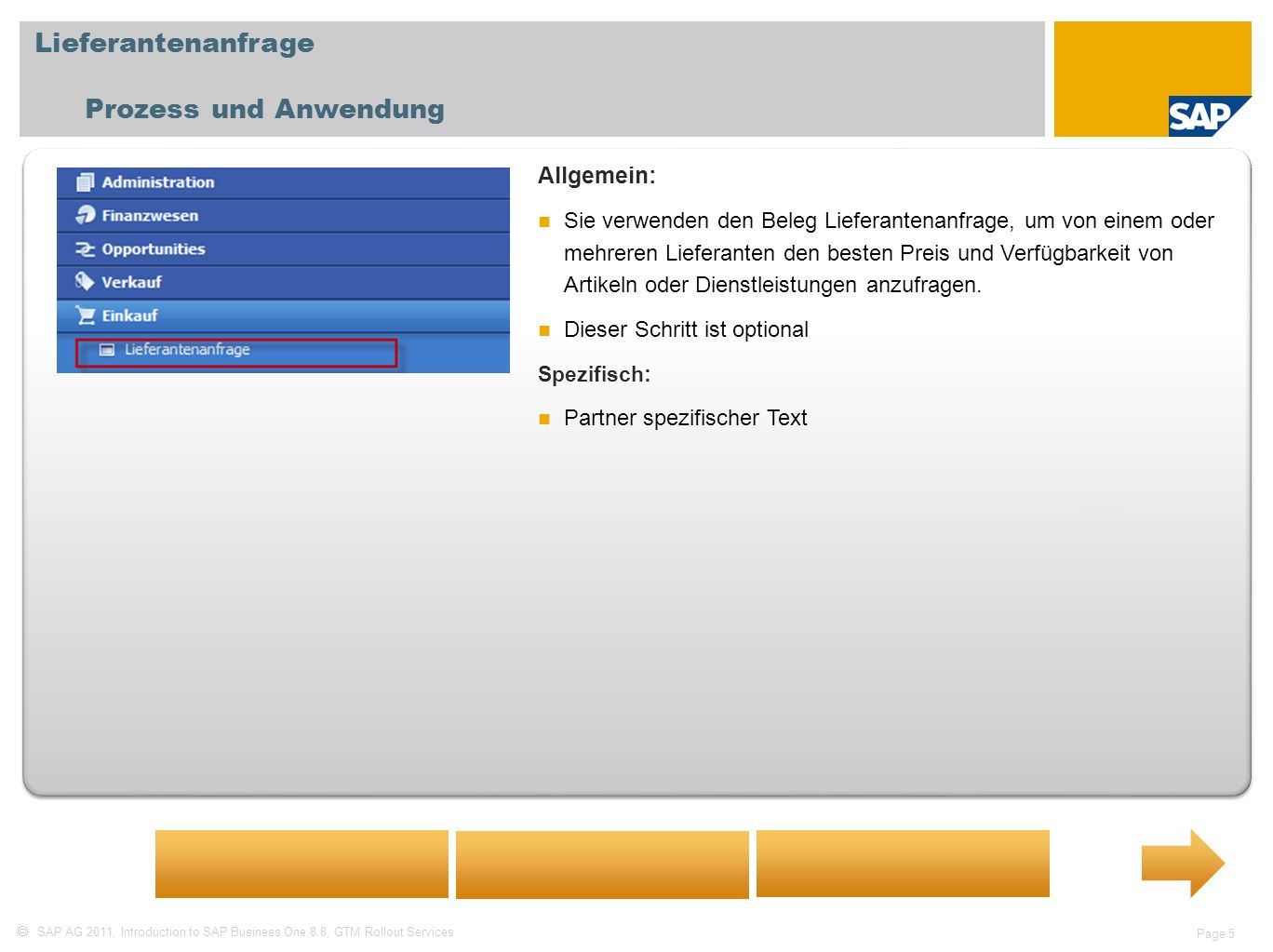SAP AG 2011, Introduction to SAP Business One 8.8, GTM Rollout Services Page 5 Lieferantenanfrage Prozess und Anwendung Allgemein: Sie verwenden den B