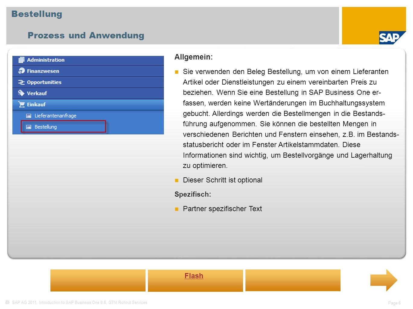 SAP AG 2011, Introduction to SAP Business One 8.8, GTM Rollout Services Page 6 Bestellung Prozess und Anwendung Allgemein: Sie verwenden den Beleg Bes