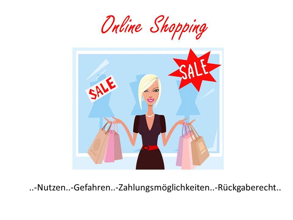 Online Shopping..-Nutzen..-Gefahren..-Zahlungsmöglichkeiten..-Rückgaberecht..