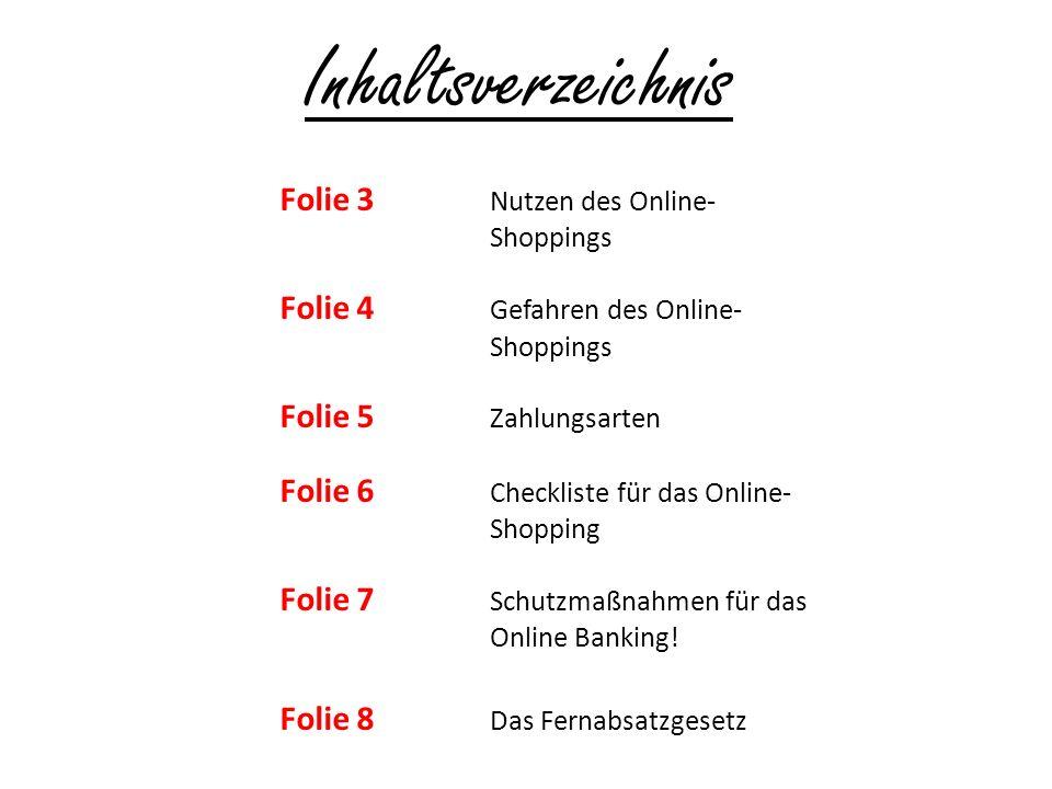 Inhaltsverzeichnis Folie 3 Nutzen des Online- Shoppings Folie 4 Gefahren des Online- Shoppings Folie 5 Zahlungsarten Folie 6 Checkliste für das Online