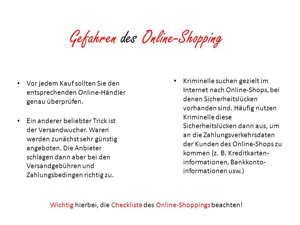Gefahren des Online-Shopping Vor jedem Kauf sollten Sie den entsprechenden Online-Händler genau überprüfen. Kriminelle suchen gezielt im Internet nach