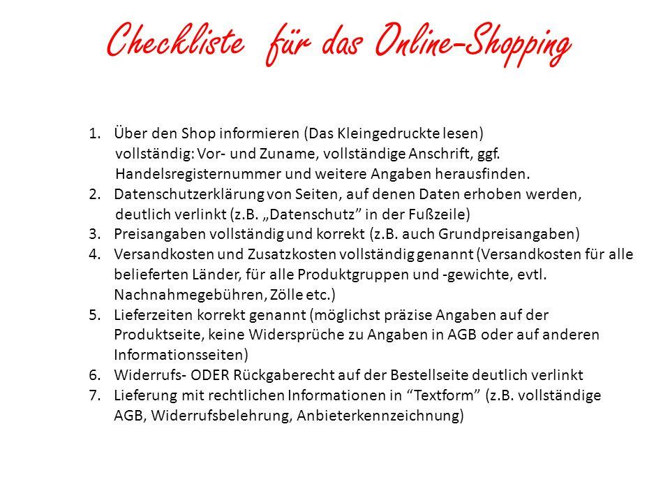 Checkliste für das Online-Shopping 1.Über den Shop informieren (Das Kleingedruckte lesen) vollständig: Vor- und Zuname, vollständige Anschrift, ggf. H