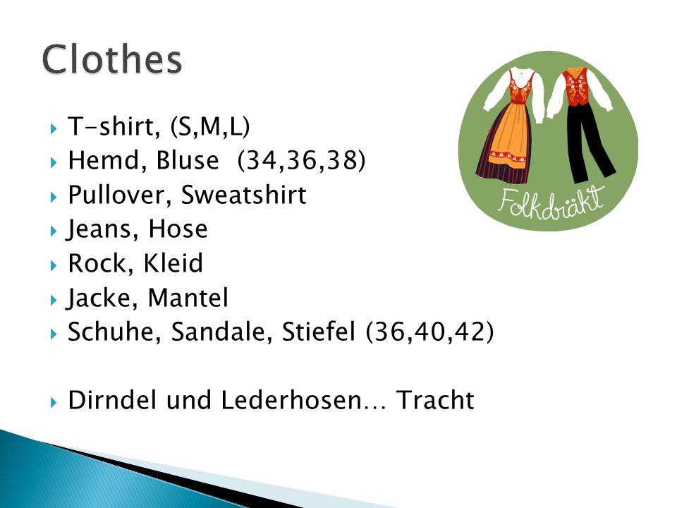 T-shirt, (S,M,L) Hemd, Bluse (34,36,38) Pullover, Sweatshirt Jeans, Hose Rock, Kleid Jacke, Mantel Schuhe, Sandale, Stiefel (36,40,42) Dirndel und Lederhosen… Tracht