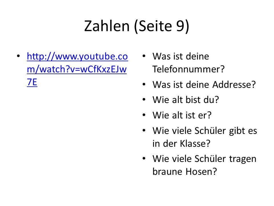 Zahlen (Seite 9) http://www.youtube.co m/watch?v=wCfKxzEJw 7E http://www.youtube.co m/watch?v=wCfKxzEJw 7E Was ist deine Telefonnummer.