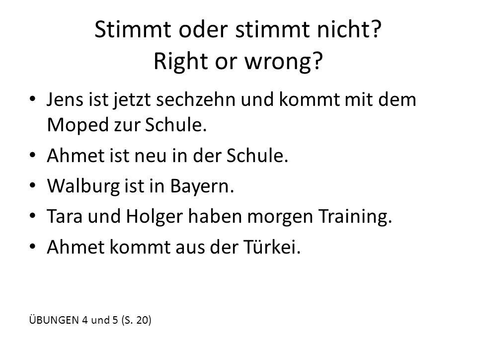 Stimmt oder stimmt nicht.Right or wrong.