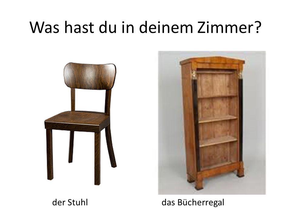 Was hast du in deinem Zimmer? der Stuhl das Bücherregal