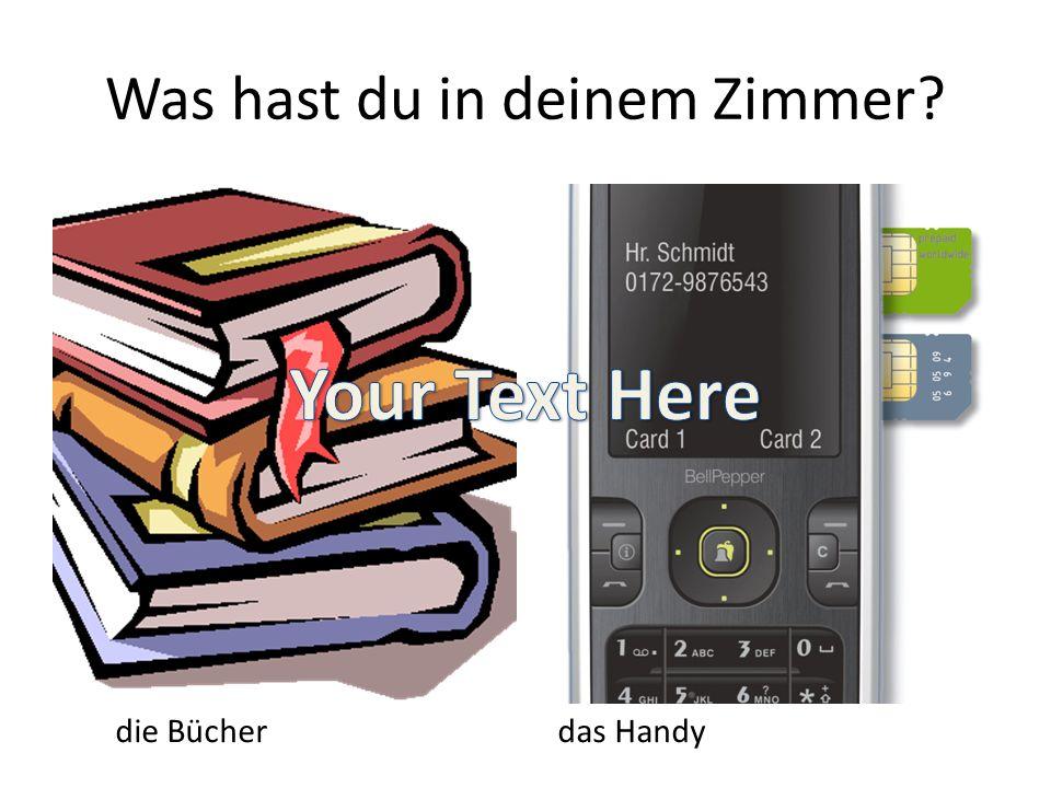 Was hast du in deinem Zimmer? die Bücher das Handy