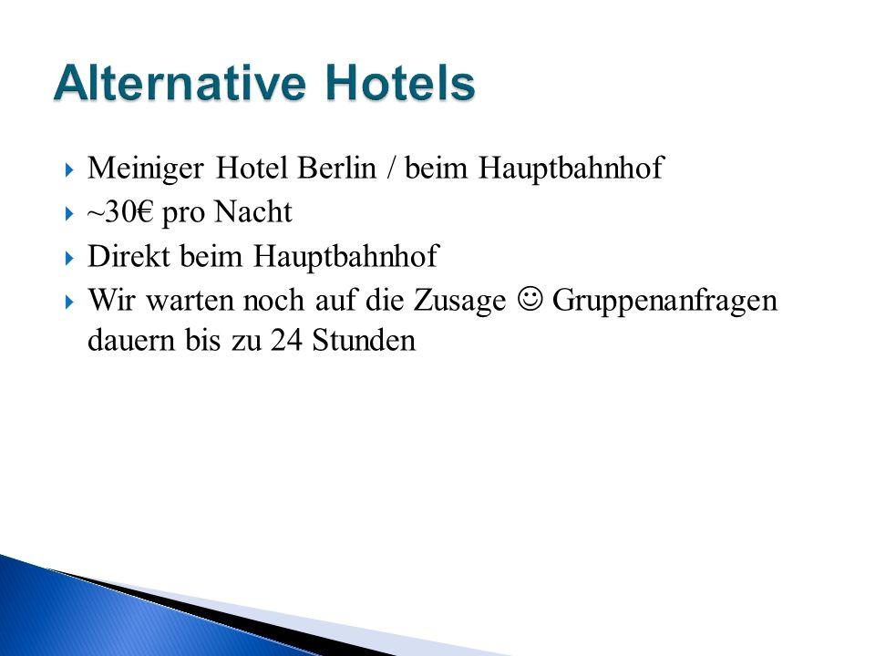 Meiniger Hotel Berlin / beim Hauptbahnhof ~30 pro Nacht Direkt beim Hauptbahnhof Wir warten noch auf die Zusage Gruppenanfragen dauern bis zu 24 Stund