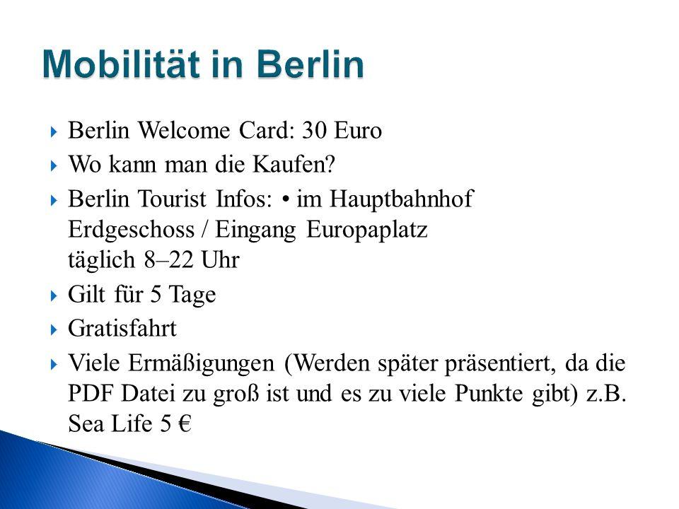 Berlin Welcome Card: 30 Euro Wo kann man die Kaufen? Berlin Tourist Infos: im Hauptbahnhof Erdgeschoss / Eingang Europaplatz täglich 8–22 Uhr Gilt für