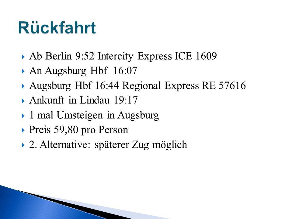 Ab Berlin 9:52 Intercity Express ICE 1609 An Augsburg Hbf 16:07 Augsburg Hbf 16:44 Regional Express RE 57616 Ankunft in Lindau 19:17 1 mal Umsteigen in Augsburg Preis 59,80 pro Person 2.