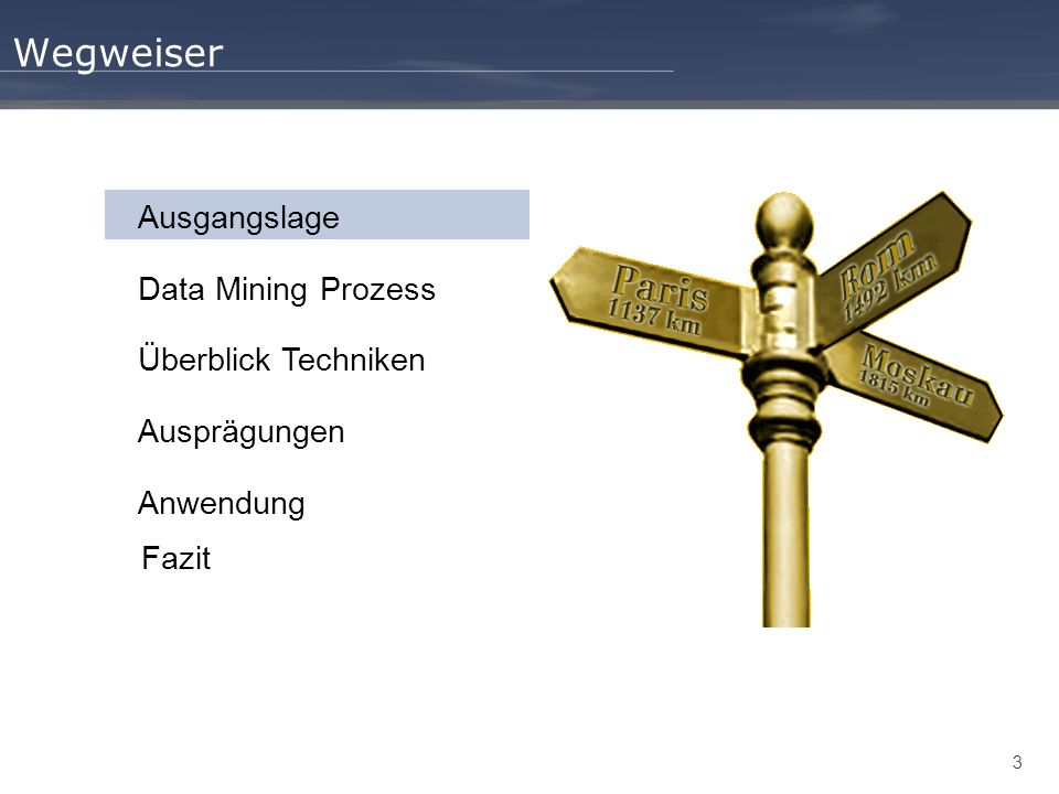 34 Wegweiser Ausgangslage Data Mining Prozess Überblick Techniken Ausprägungen Anwendung Fazit