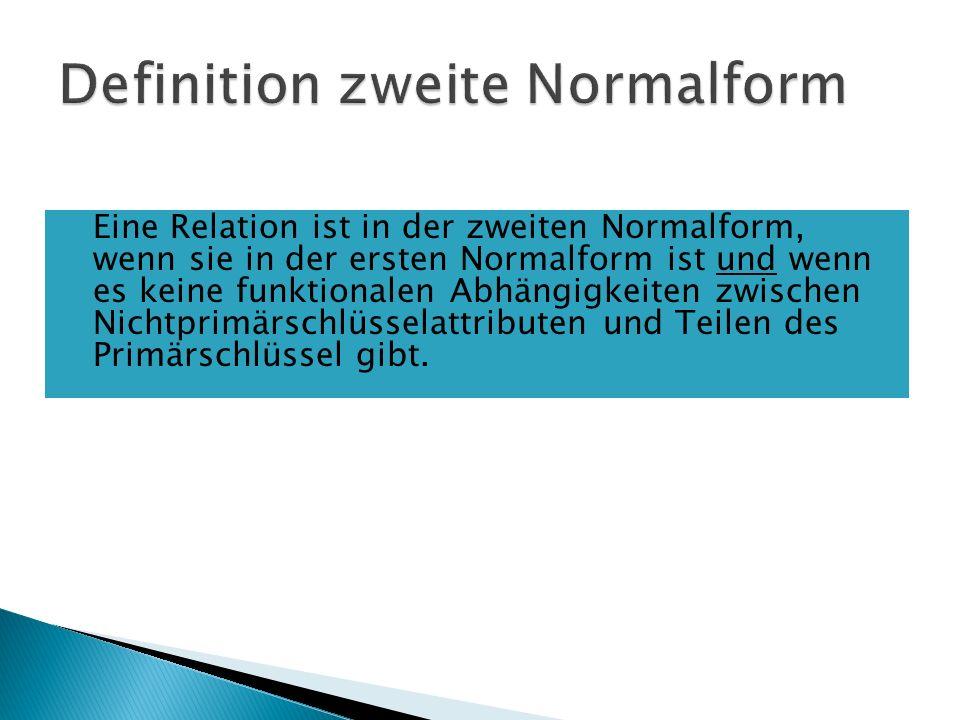 Eine Relation ist in der zweiten Normalform, wenn sie in der ersten Normalform ist und wenn es keine funktionalen Abhängigkeiten zwischen Nichtprimärschlüsselattributen und Teilen des Primärschlüssel gibt.