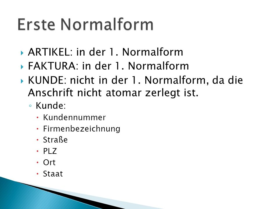 ARTIKEL: in der 1. Normalform FAKTURA: in der 1. Normalform KUNDE: nicht in der 1.