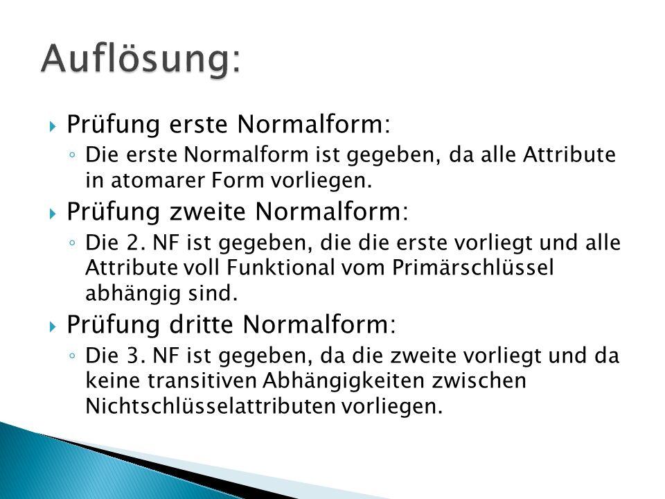 Prüfung erste Normalform: Die erste Normalform ist gegeben, da alle Attribute in atomarer Form vorliegen.