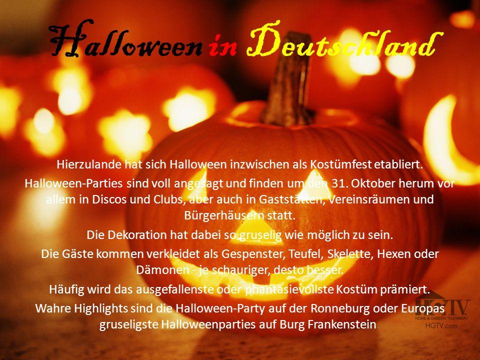 Halloween in Deutschland Hierzulande hat sich Halloween inzwischen als Kostümfest etabliert. Halloween-Parties sind voll angesagt und finden um den 31