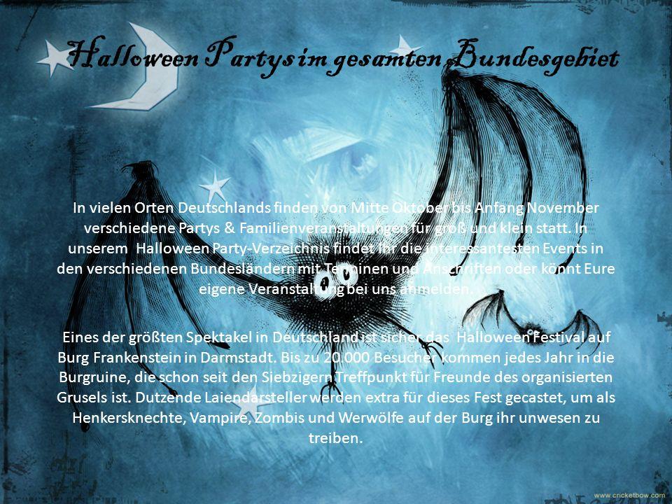 Halloween Partys im gesamten Bundesgebiet In vielen Orten Deutschlands finden von Mitte Oktober bis Anfang November verschiedene Partys & Familienvera