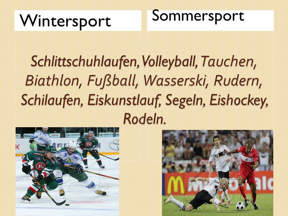Schlittschuhlaufen, Volleyball, Tauchen, Biathlon, Fußball, Wasserski, Rudern, Schilaufen, Eiskunstlauf, Segeln, Eishockey, Rodeln. Schlittschuhlaufen