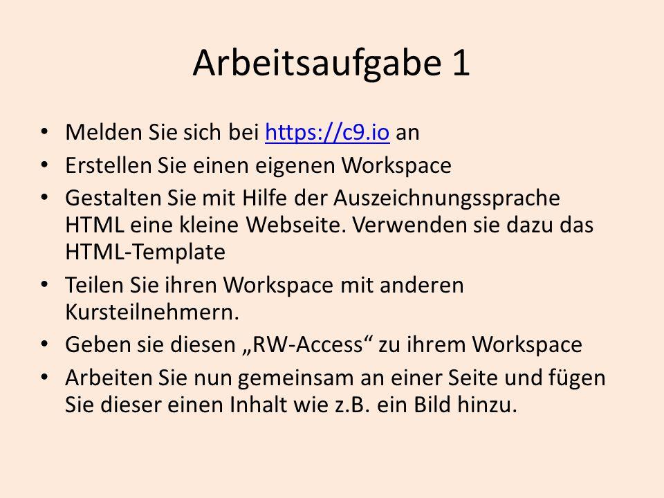Arbeitsaufgabe 1 Melden Sie sich bei https://c9.io anhttps://c9.io Erstellen Sie einen eigenen Workspace Gestalten Sie mit Hilfe der Auszeichnungsspra