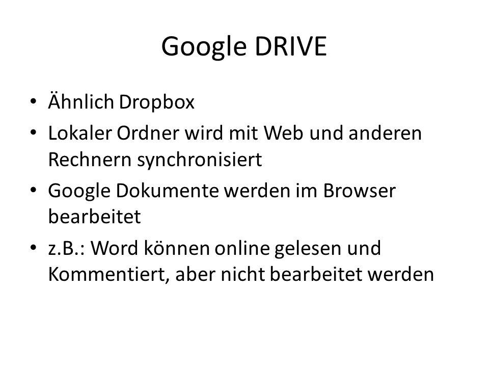 Google DRIVE Ähnlich Dropbox Lokaler Ordner wird mit Web und anderen Rechnern synchronisiert Google Dokumente werden im Browser bearbeitet z.B.: Word
