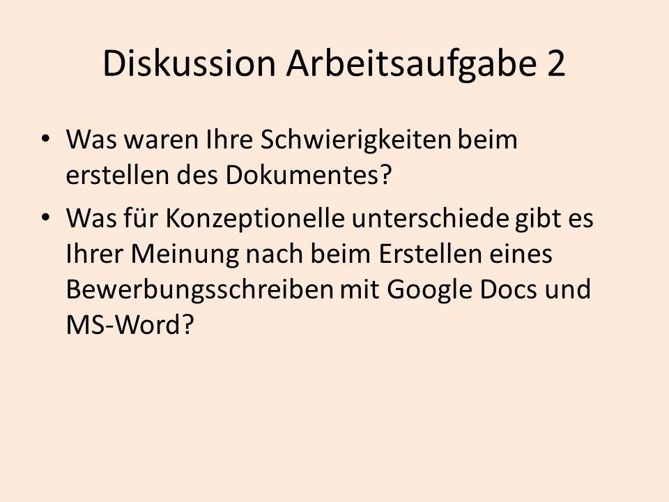 Diskussion Arbeitsaufgabe 2 Was waren Ihre Schwierigkeiten beim erstellen des Dokumentes? Was für Konzeptionelle unterschiede gibt es Ihrer Meinung na