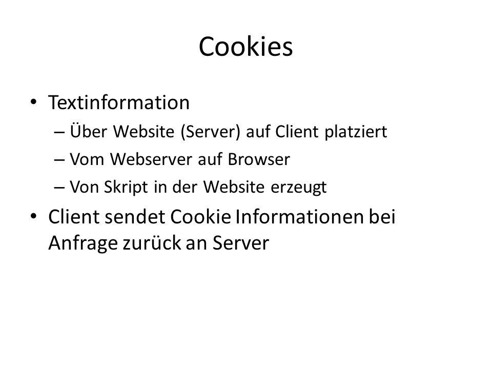 Cookies Textinformation – Über Website (Server) auf Client platziert – Vom Webserver auf Browser – Von Skript in der Website erzeugt Client sendet Coo