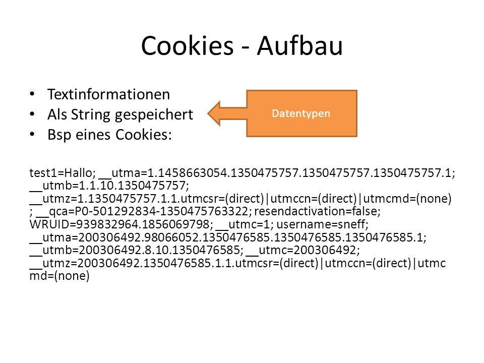 Cookies - Aufbau Textinformationen Als String gespeichert Bsp eines Cookies: test1=Hallo; __utma=1.1458663054.1350475757.1350475757.1350475757.1; __ut