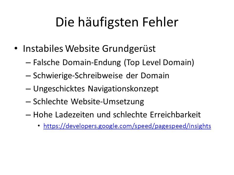 Die häufigsten Fehler Instabiles Website Grundgerüst – Falsche Domain-Endung (Top Level Domain) – Schwierige-Schreibweise der Domain – Ungeschicktes N