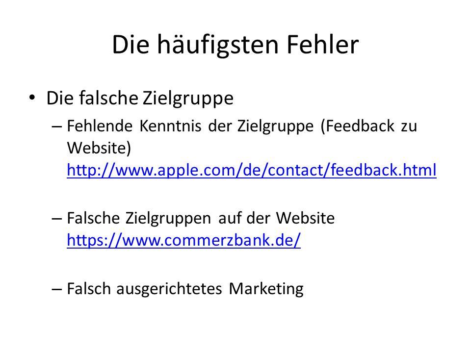 Die häufigsten Fehler Die falsche Zielgruppe – Fehlende Kenntnis der Zielgruppe (Feedback zu Website) http://www.apple.com/de/contact/feedback.html ht