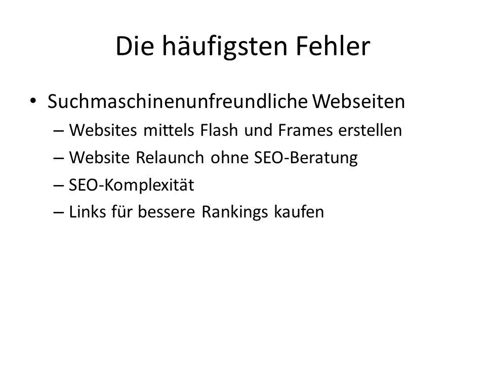 Die häufigsten Fehler Suchmaschinenunfreundliche Webseiten – Websites mittels Flash und Frames erstellen – Website Relaunch ohne SEO-Beratung – SEO-Ko