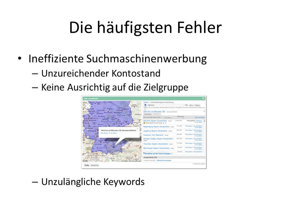 Die häufigsten Fehler Ineffiziente Suchmaschinenwerbung – Unzureichender Kontostand – Keine Ausrichtig auf die Zielgruppe – Unzulängliche Keywords