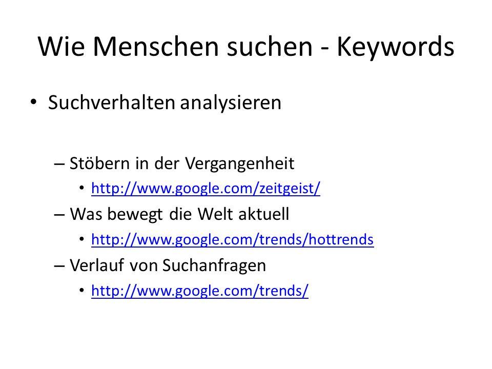 Suchverhalten analysieren – Stöbern in der Vergangenheit http://www.google.com/zeitgeist/ – Was bewegt die Welt aktuell http://www.google.com/trends/h