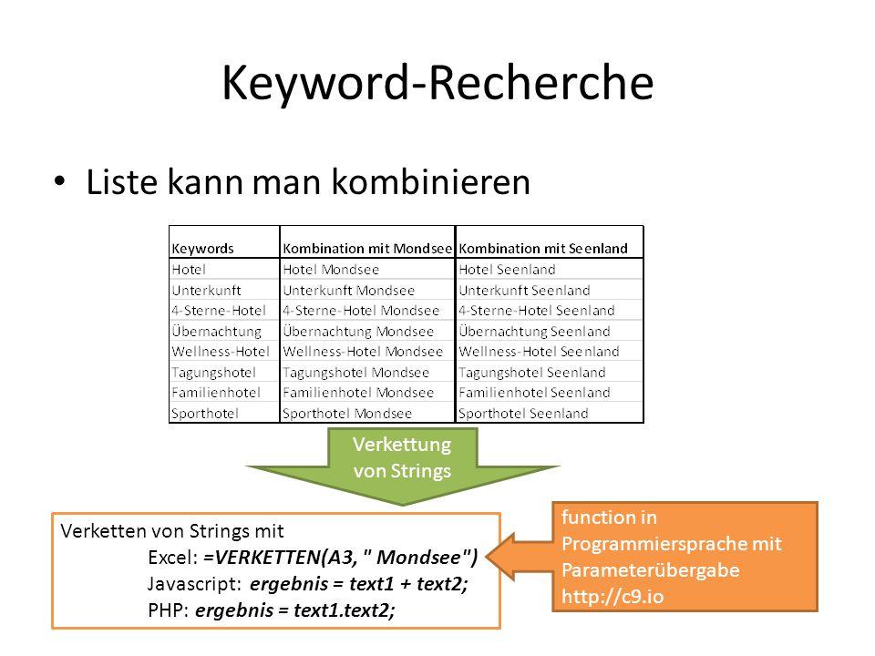 Liste kann man kombinieren Keyword-Recherche Verkettung von Strings Verketten von Strings mit Excel: =VERKETTEN(A3,
